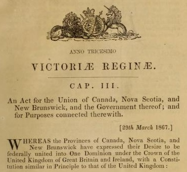 An Act for the union of Canada, Nova Scotia and New Brunswick: and the government thereof and for purposes connected therewith